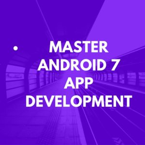 master-android-7-app-development