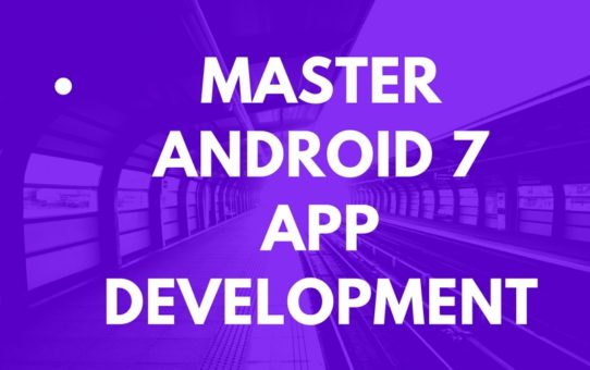 Master Android 7 App Development